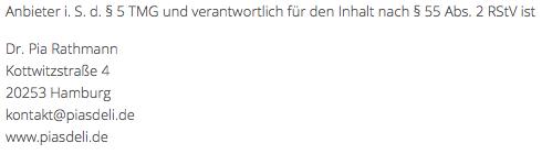 Anbieter i. S. d. § 5 TMG und verantwortlich für den Inhalt nach § 55 Abs. 2 RStV ist Pia Ra th mann Kottwitzstraße Vier 20 253 Hamburg kontakt at piasdeli punkt de www.piasdeli.de
